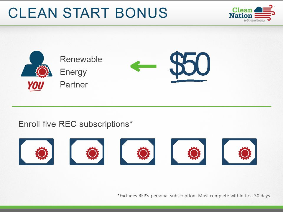 CLEAN START BONUS *Excludes REP's personal subscription.