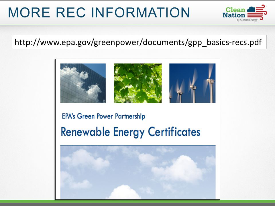 http://www.epa.gov/greenpower/documents/gpp_basics-recs.pdf MORE REC INFORMATION
