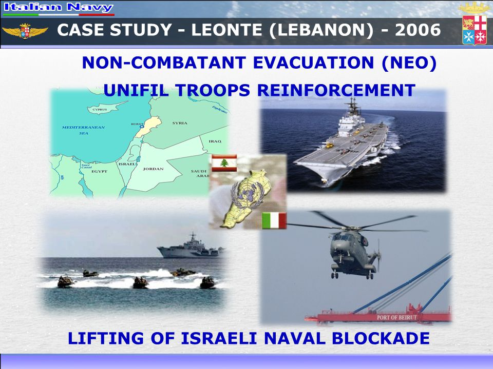 CASE STUDY - LEONTE (LEBANON) - 2006 NON-COMBATANT EVACUATION (NEO) UNIFIL TROOPS REINFORCEMENT LIFTING OF ISRAELI NAVAL BLOCKADE
