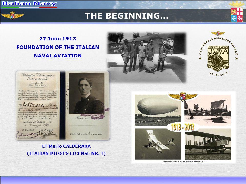 THE BEGINNING… 27 June 1913 FOUNDATION OF THE ITALIAN NAVAL AVIATION LT Mario CALDERARA (ITALIAN PILOT'S LICENSE NR.