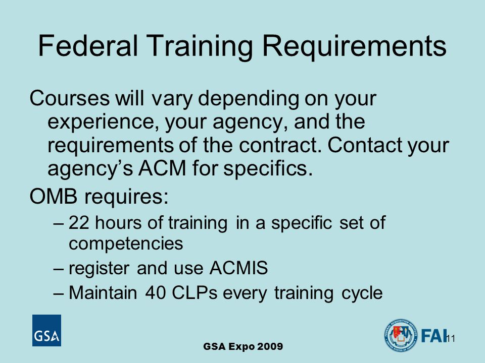 11 Federal Training Requirements Courses will vary depending on your experience, your agency, and the requirements of the contract.