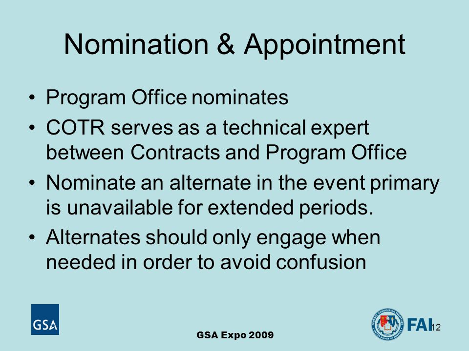 12 Nomination & Appointment Program Office nominates COTR serves as a technical expert between Contracts and Program Office Nominate an alternate in the event primary is unavailable for extended periods.