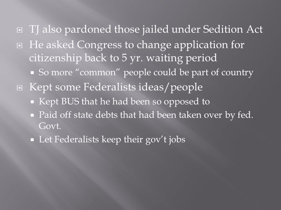  TJ also pardoned those jailed under Sedition Act  He asked Congress to change application for citizenship back to 5 yr.