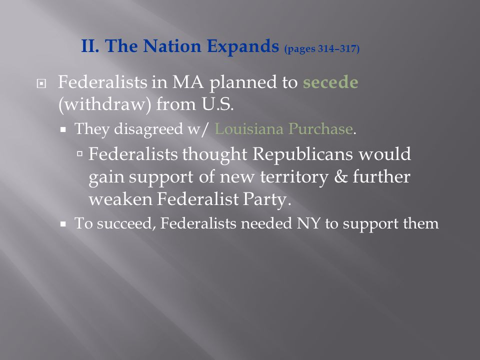  Federalists in MA planned to secede (withdraw) from U.S.  They disagreed w/ Louisiana Purchase.  Federalists thought Republicans would gain suppor