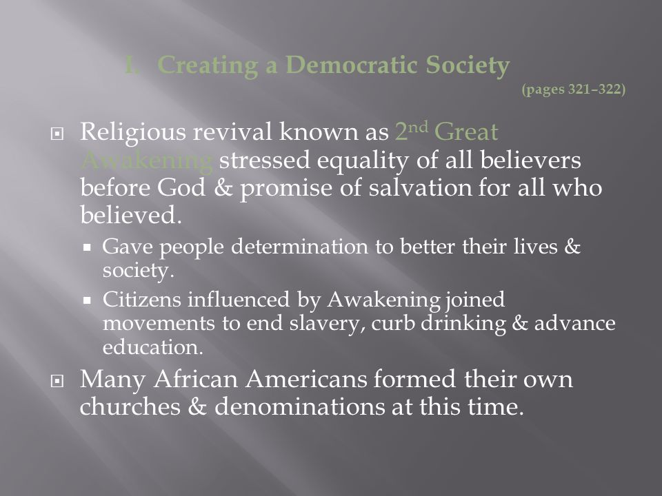 I. Creating a Democratic Society (pages 321–322)  Religious revival known as 2 nd Great Awakening stressed equality of all believers before God & pro