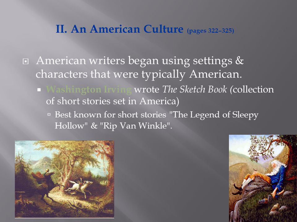  American writers began using settings & characters that were typically American.