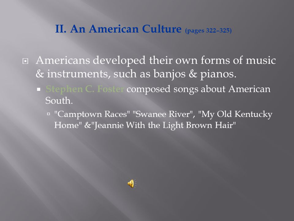  Americans developed their own forms of music & instruments, such as banjos & pianos.