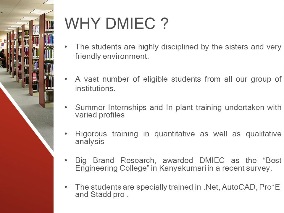 WHY DMIEC ? The students are highly disciplined by the sisters and very friendly environment. A vast number of eligible students from all our group of