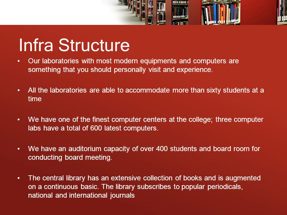 Infra Structure Our laboratories with most modern equipments and computers are something that you should personally visit and experience. All the labo