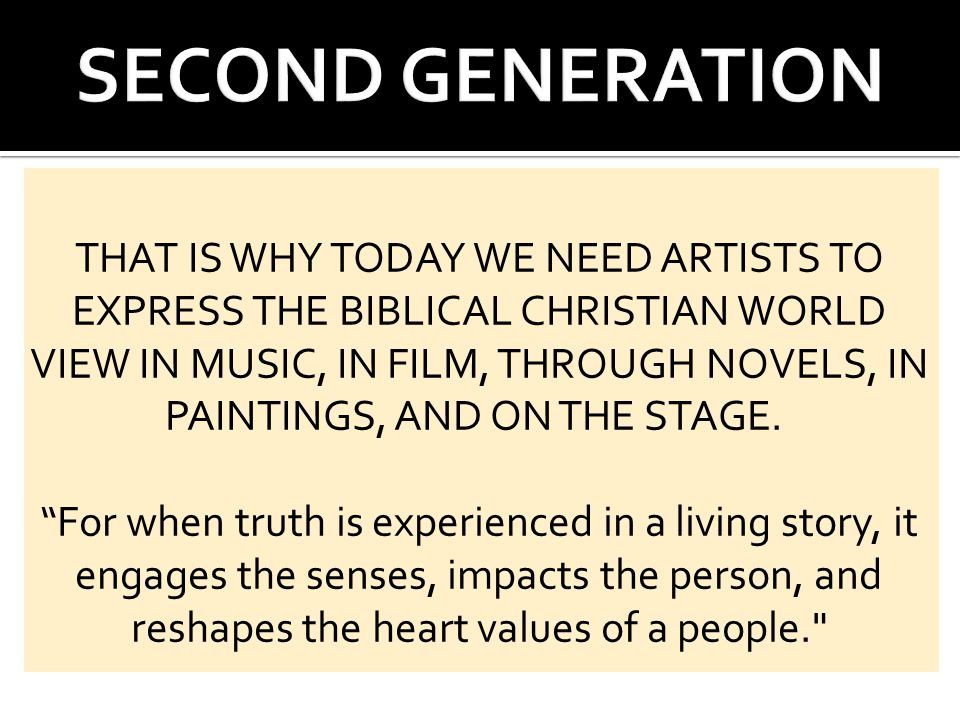 "THAT IS WHY TODAY WE NEED ARTISTS TO EXPRESS THE BIBLICAL CHRISTIAN WORLD VIEW IN MUSIC, IN FILM, THROUGH NOVELS, IN PAINTINGS, AND ON THE STAGE. ""For"