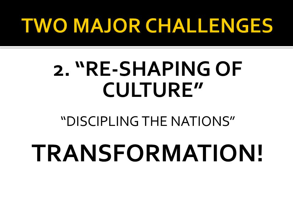 2. RE-SHAPING OF CULTURE DISCIPLING THE NATIONS TRANSFORMATION!