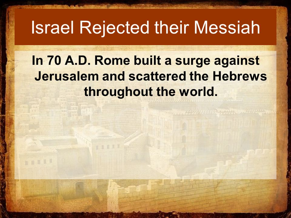 Israel Rejected their Messiah In 70 A.D.