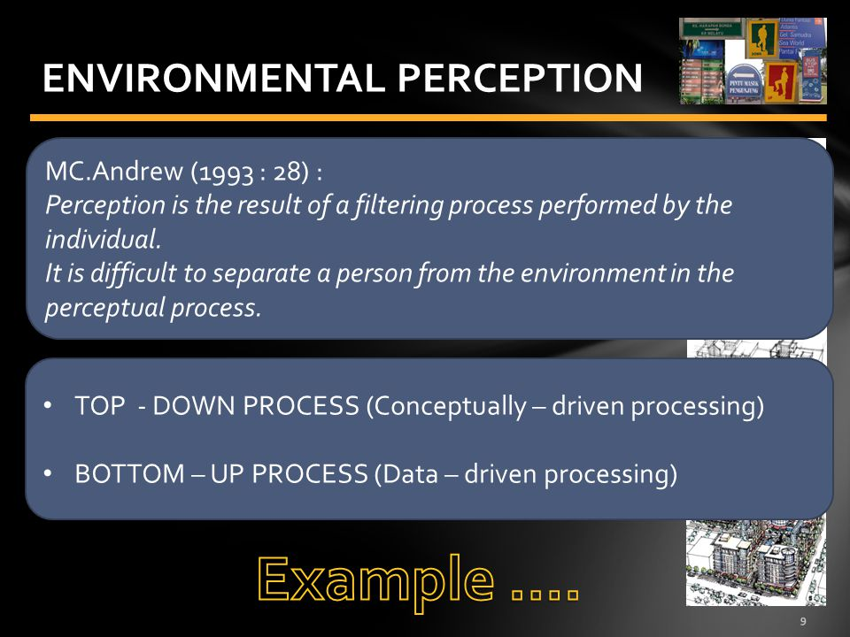 9 ENVIRONMENTAL PERCEPTION MC.Andrew (1993 : 28) : Perception is the result of a filtering process performed by the individual.