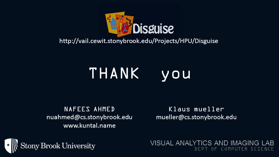 THANK you VISUAL ANALYTICS AND IMAGING LAB DEPT OF COMPUTER SCIENCE Klaus mueller mueller@cs.stonybrook.edu http://vail.cewit.stonybrook.edu/Projects/HPU/Disguise NAFEES AHMED nuahmed@cs.stonybrook.edu www.kuntal.name