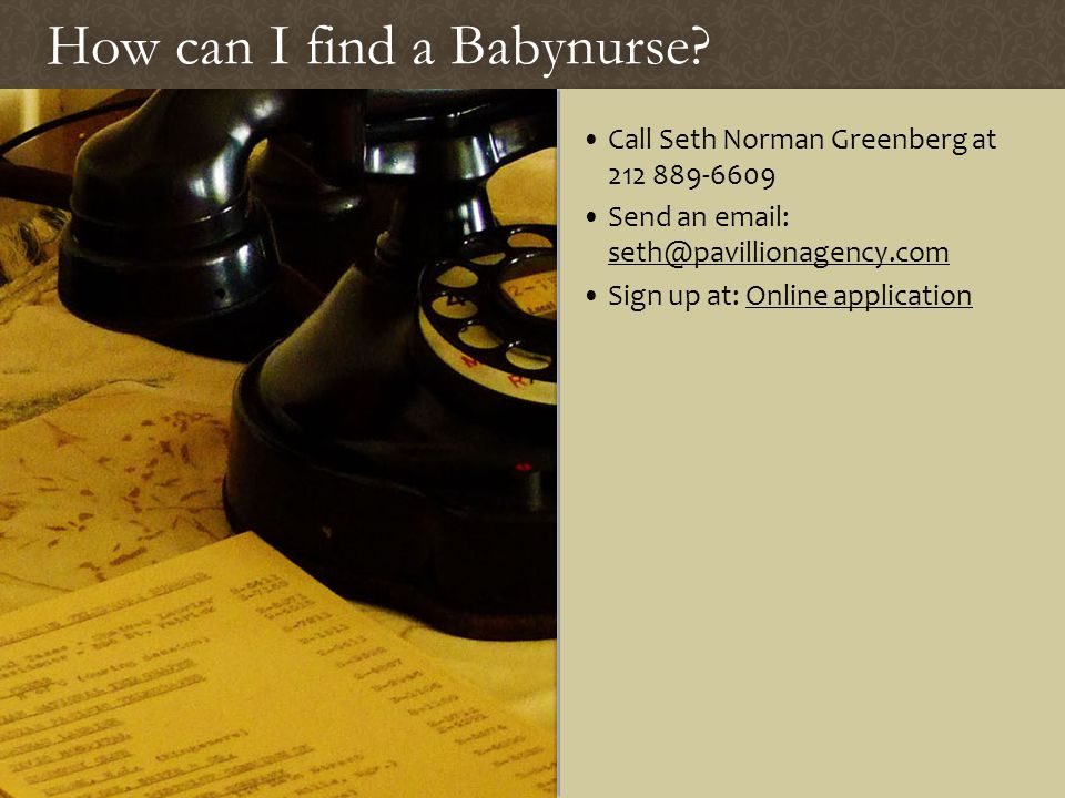 How can I find a Babynurse?How can I find a Babynurse? Call Seth Norman Greenberg at 212 889-6609 Send an email: seth@pavillionagency.com seth@pavilli