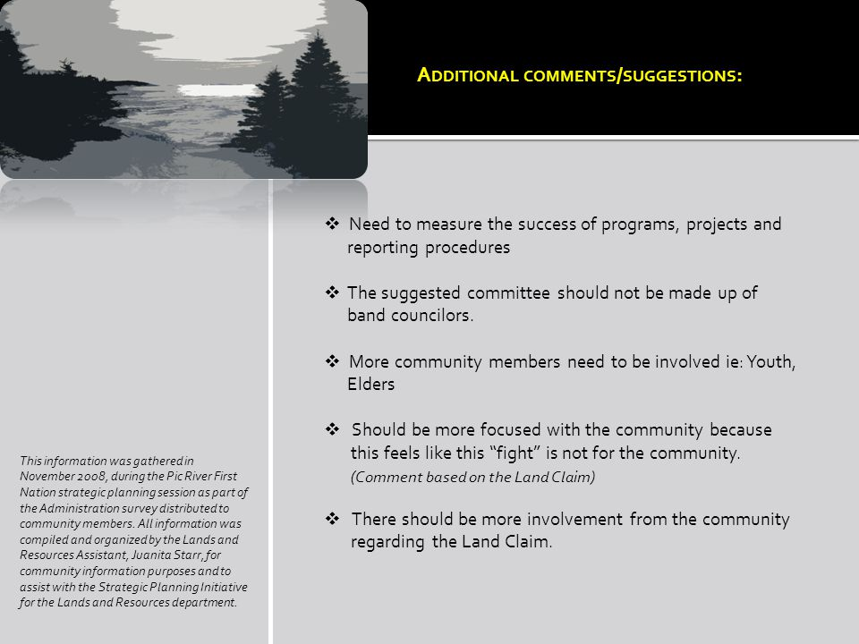 This information was gathered in November 2008, during the Pic River First Nation strategic planning session as part of the Administration survey dist