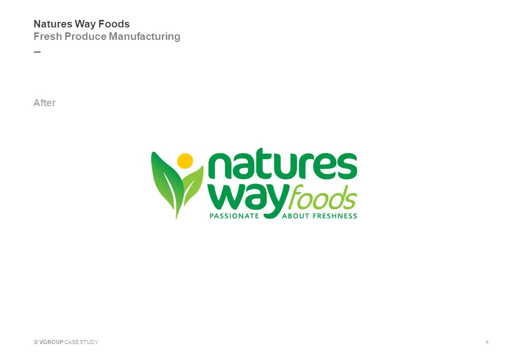 _ © VGROUP CASE STUDY Natures Way Foods Fresh Produce Manufacturing After 4