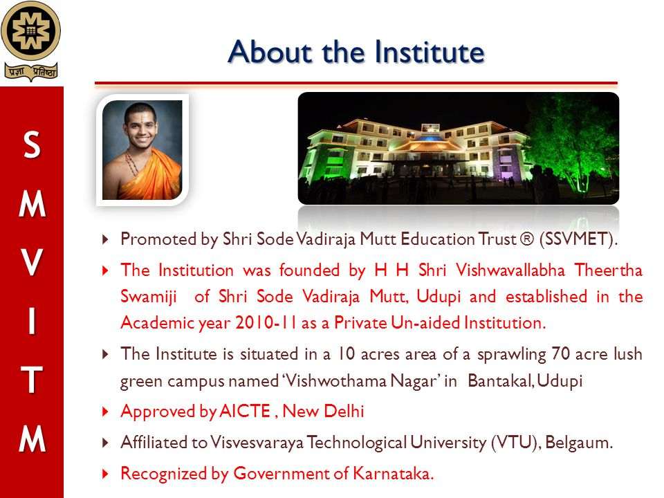 Recent Accomplishments (Contd…)  Hosted State Level Intercollegiate Technical Fest (Tantrikothsava) & Cultural Fest (Varnothsava) on 03-04 Mar 2014  Conducted Science Model (26 Apr '14) & Technical Project (22 May '14) Exhibitions