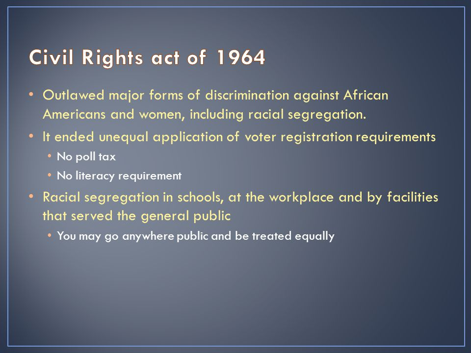 Outlawed major forms of discrimination against African Americans and women, including racial segregation.