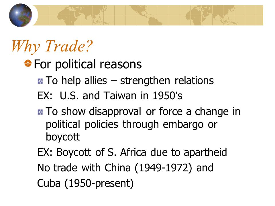 Why Trade. For political reasons To help allies – strengthen relations EX: U.S.