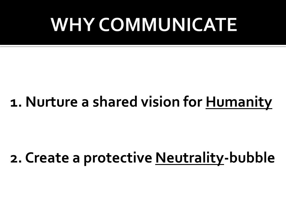 1. Nurture a shared vision for Humanity 2. Create a protective Neutrality-bubble