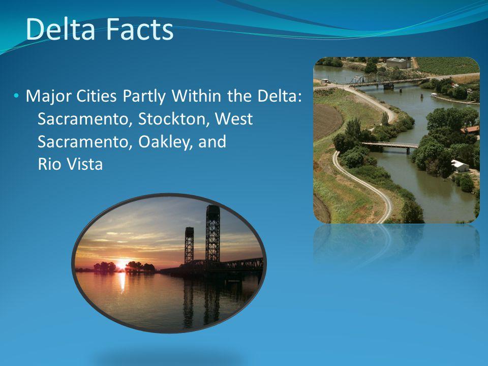 Delta Facts Rivers flowing into the Delta: Sacramento, San Joaquin, Mokelumne, Cosumnes, and Calaveras Levees (total mileage, 1987): 1,100 Bridges: More than 50