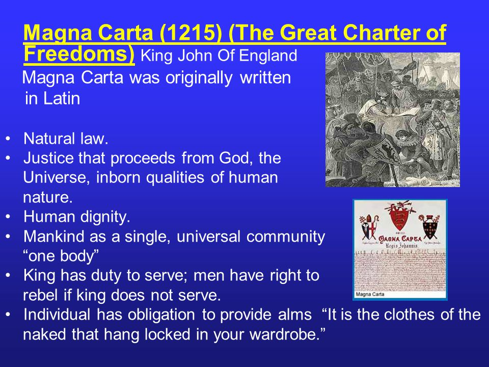 Magna Carta (1215) (The Great Charter of Freedoms) King John Of England Magna Carta was originally written in Latin Natural law.