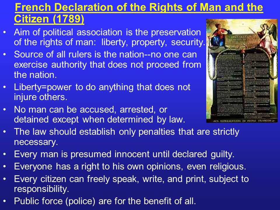 French Declaration of the Rights of Man and the Citizen (1789) Aim of political association is the preservation of the rights of man: liberty, property, security.