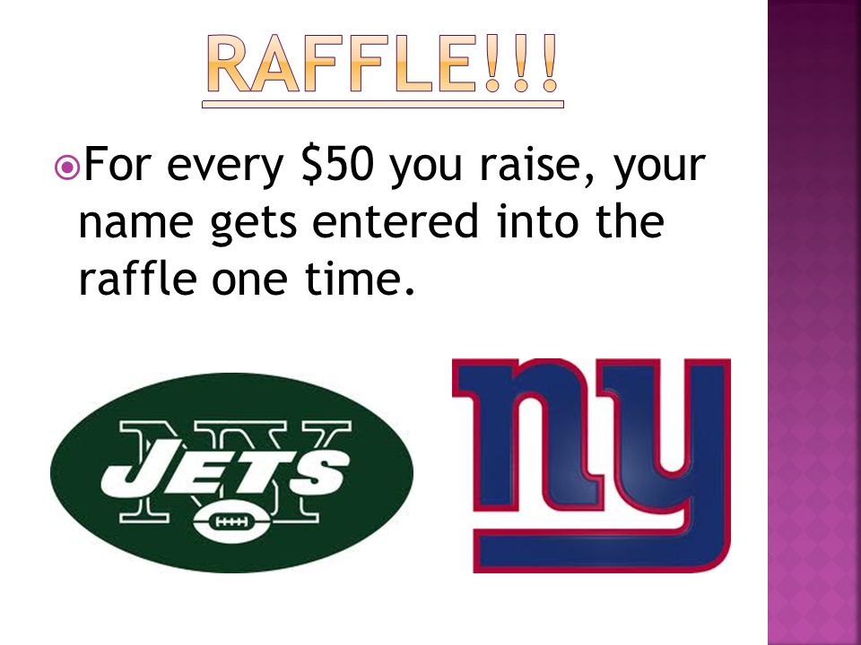  For every $50 you raise, your name gets entered into the raffle one time.
