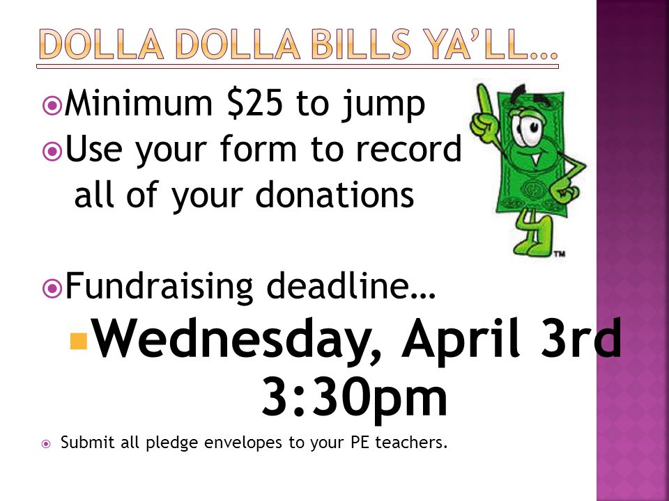 MMinimum $25 to jump UUse your form to record all of your donations FFundraising deadline… WWednesday, April 3rd 3:30pm SSubmit all pledge e