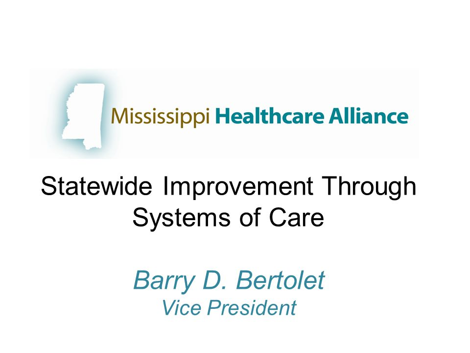 Statewide Improvement Through Systems of Care Barry D. Bertolet Vice President