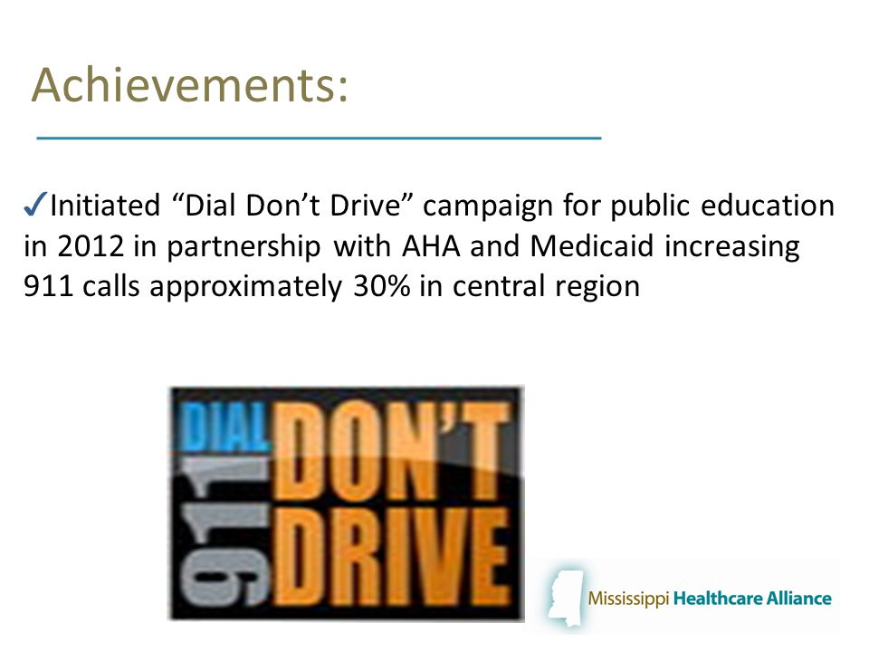 Achievements: ✓ Initiated Dial Don't Drive campaign for public education in 2012 in partnership with AHA and Medicaid increasing 911 calls approximately 30% in central region