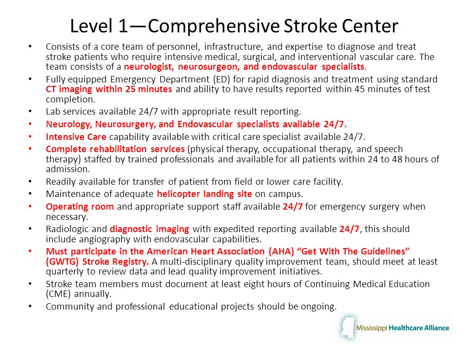Level 1—Comprehensive Stroke Center Consists of a core team of personnel, infrastructure, and expertise to diagnose and treat stroke patients who require intensive medical, surgical, and interventional vascular care.