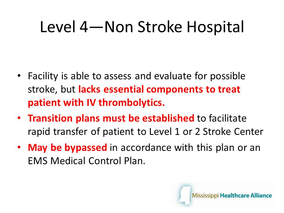 Level 4—Non Stroke Hospital Facility is able to assess and evaluate for possible stroke, but lacks essential components to treat patient with IV thrombolytics.