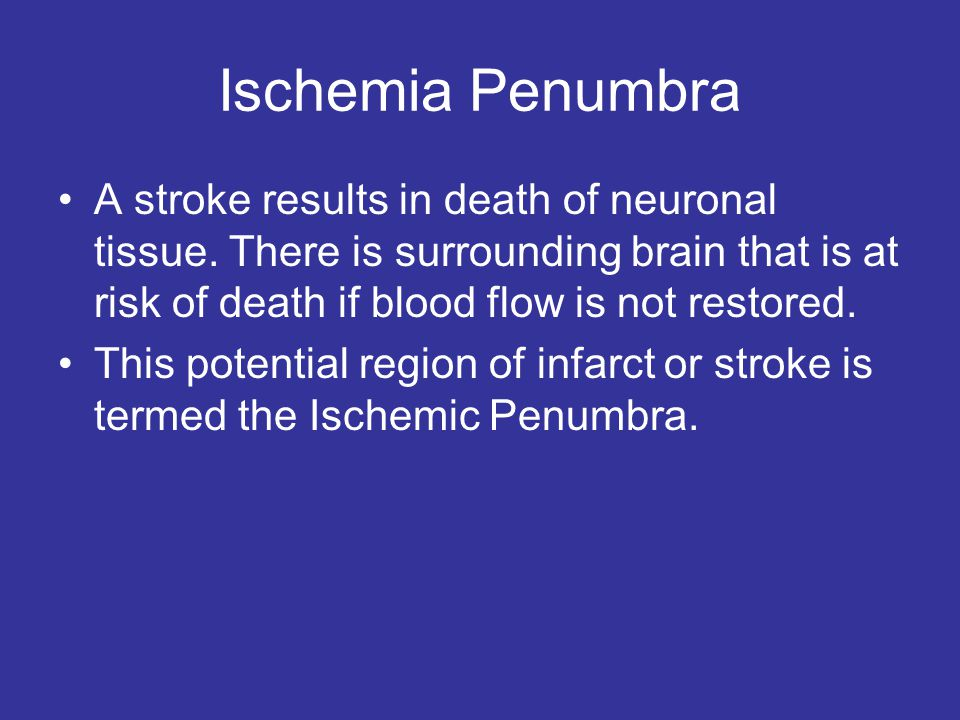 Ischemia Penumbra A stroke results in death of neuronal tissue.