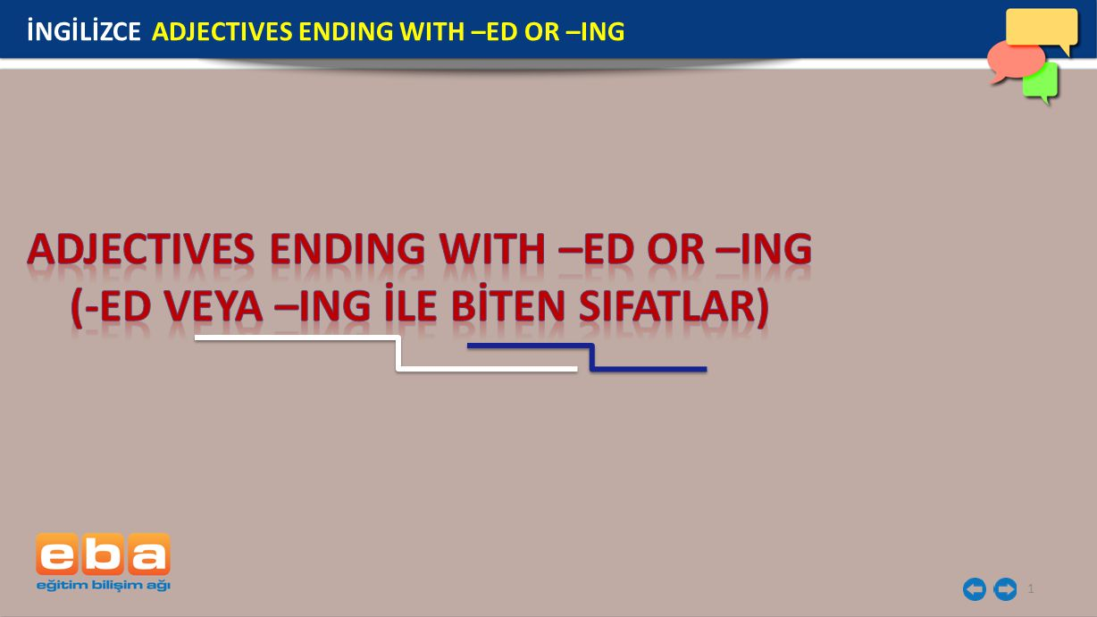 1 İNGİLİZCE ADJECTIVES ENDING WITH –ED OR –ING