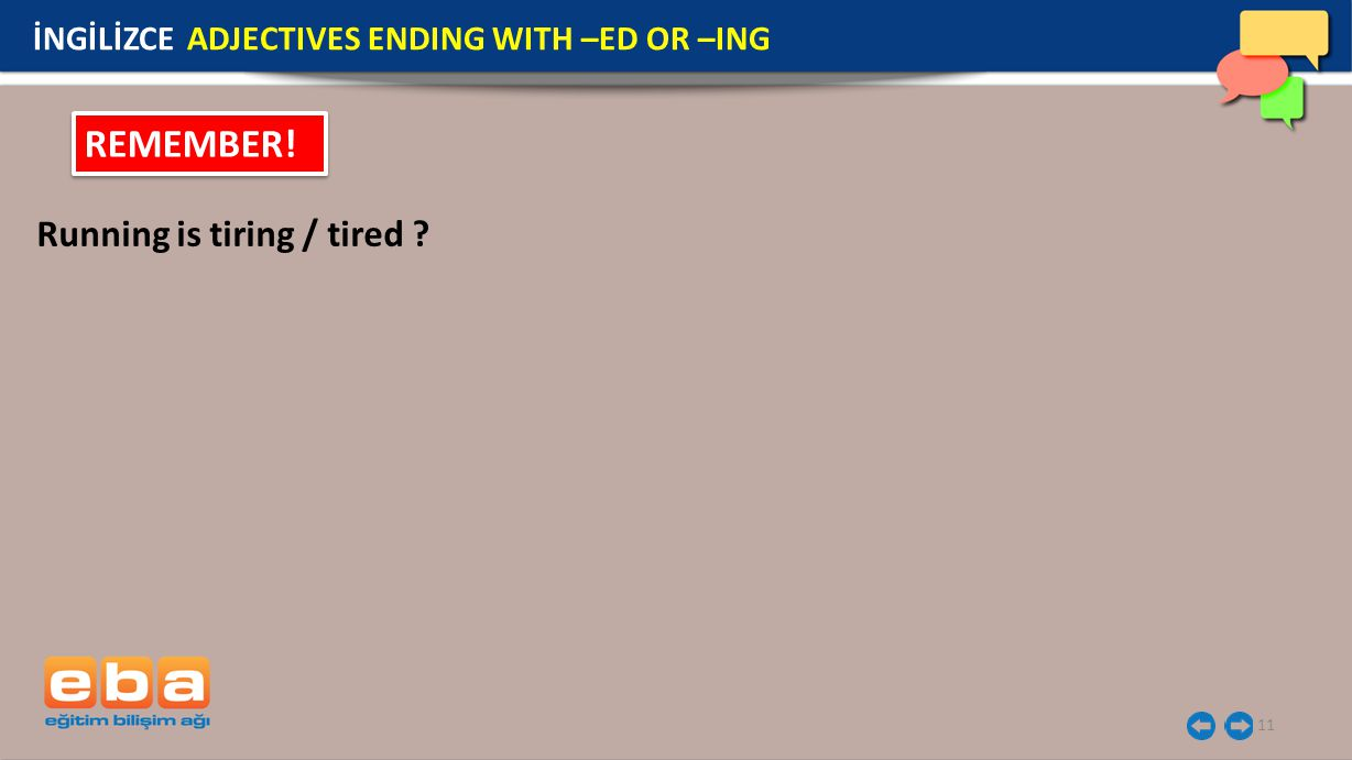 11 İNGİLİZCE ADJECTIVES ENDING WITH –ED OR –ING REMEMBER! Running is tiring / tired ?