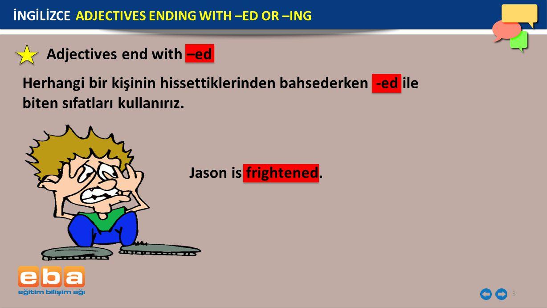 3 Adjectives end with –ed Herhangi bir kişinin hissettiklerinden bahsederken -ed ile biten sıfatları kullanırız.
