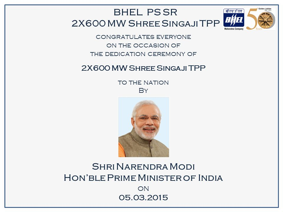 BHEL PS SR 2X600 MW Shree Singaji TPP congratulates everyone on the occasion of the dedication ceremony of 2X600 MW Shree Singaji TPP to the nation By Shri Narendra Modi Hon'ble Prime Minister of India on 05.03.2015