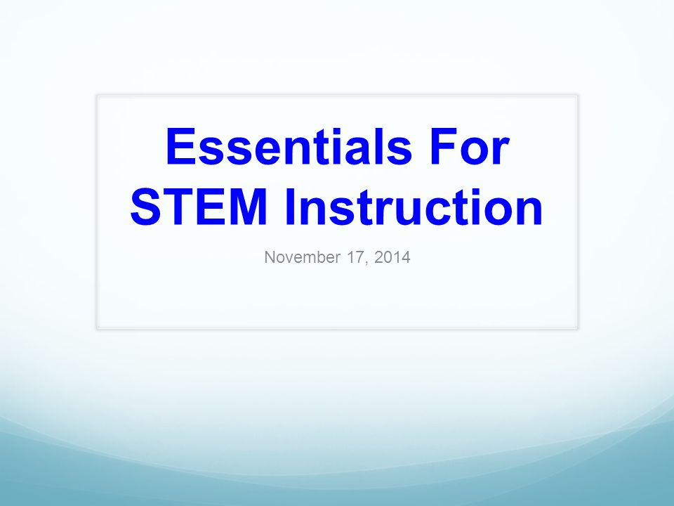 Essentials For STEM Instruction November 17, 2014