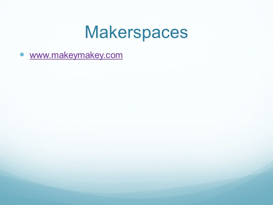 Makerspaces www.makeymakey.com