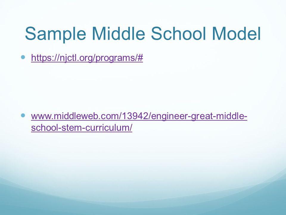 Sample Middle School Model https://njctl.org/programs/# www.middleweb.com/13942/engineer-great-middle- school-stem-curriculum/ www.middleweb.com/13942/engineer-great-middle- school-stem-curriculum/