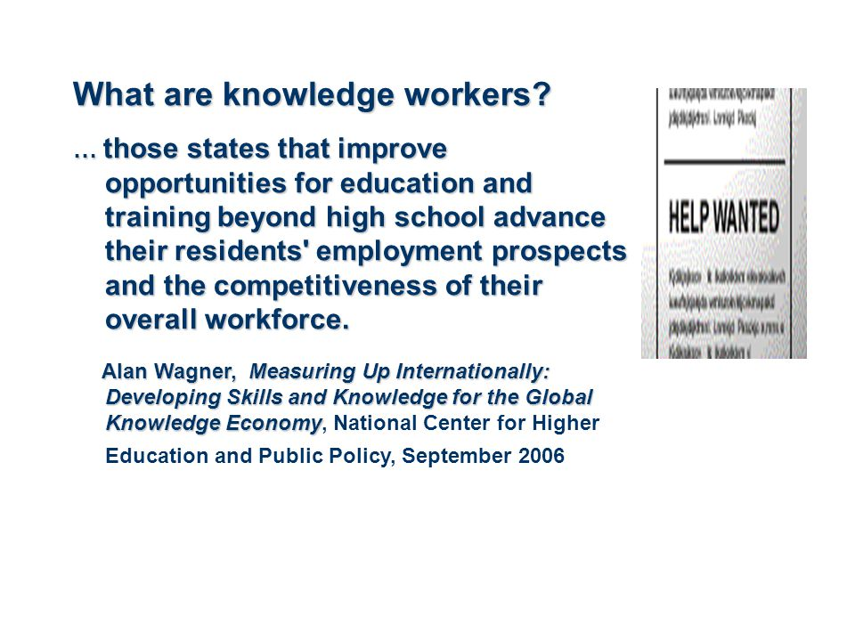 What are knowledge workers? … those states that improve opportunities for education and training beyond high school advance their residents' employmen