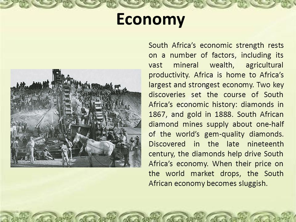 Economy South Africa's economic strength rests on a number of factors, including its vast mineral wealth, agricultural productivity. Africa is home to