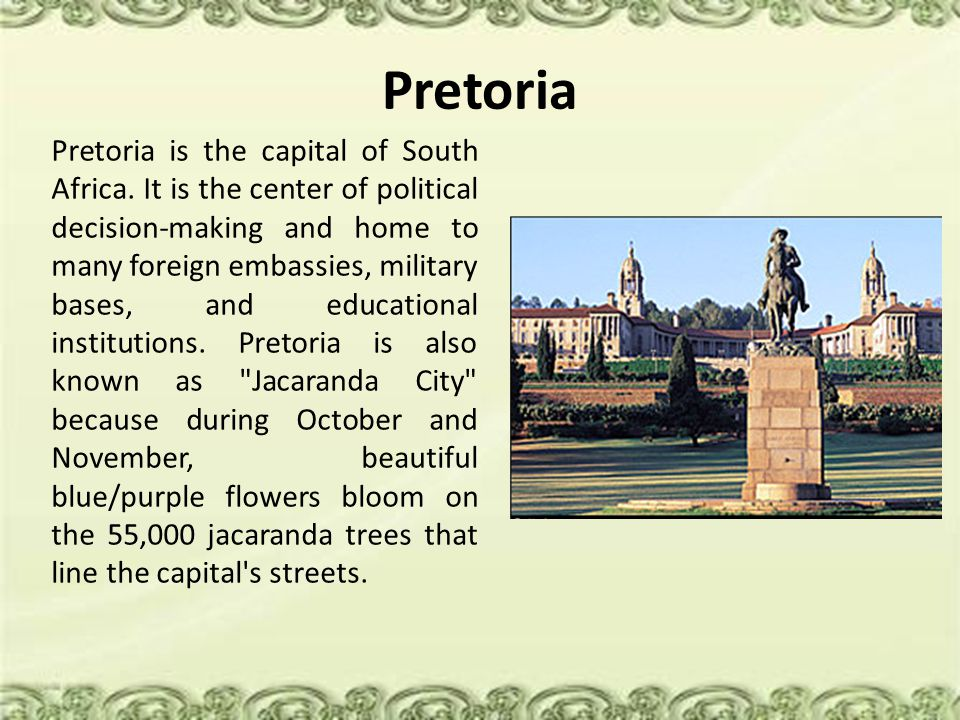 Pretoria Pretoria is the capital of South Africa.