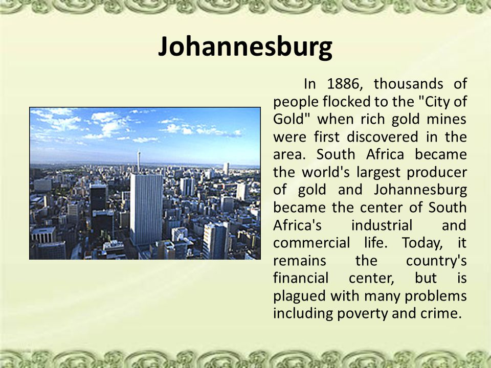 Johannesburg In 1886, thousands of people flocked to the City of Gold when rich gold mines were first discovered in the area.
