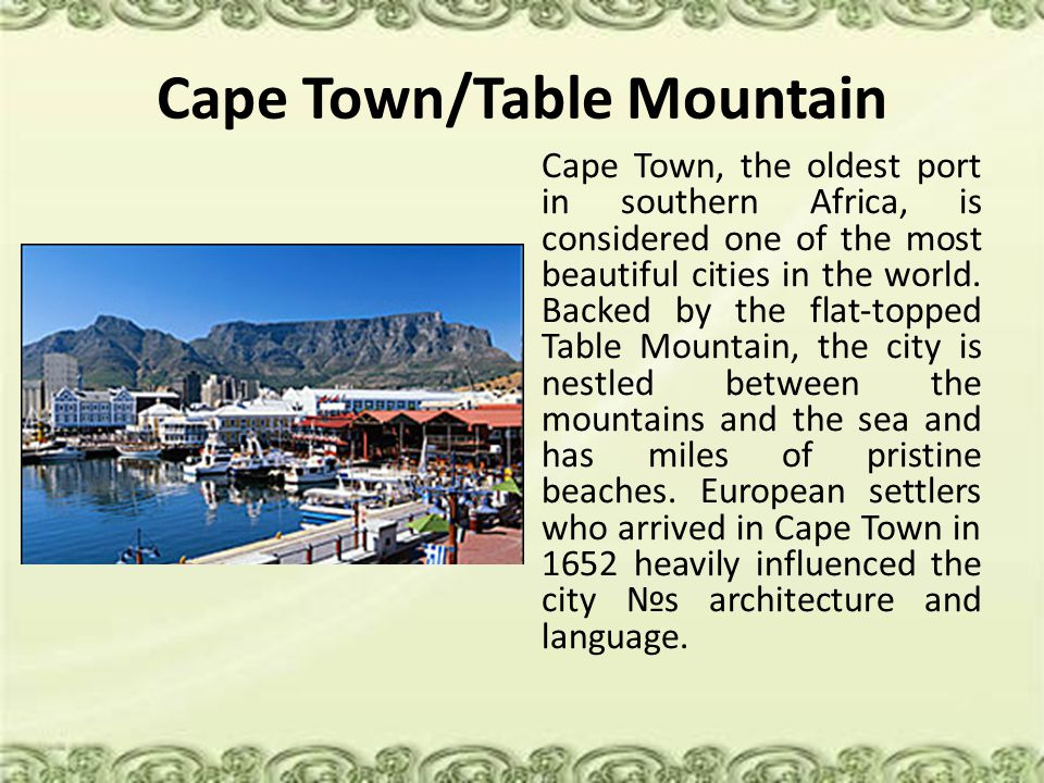 Cape Town/Table Mountain Cape Town, the oldest port in southern Africa, is considered one of the most beautiful cities in the world.