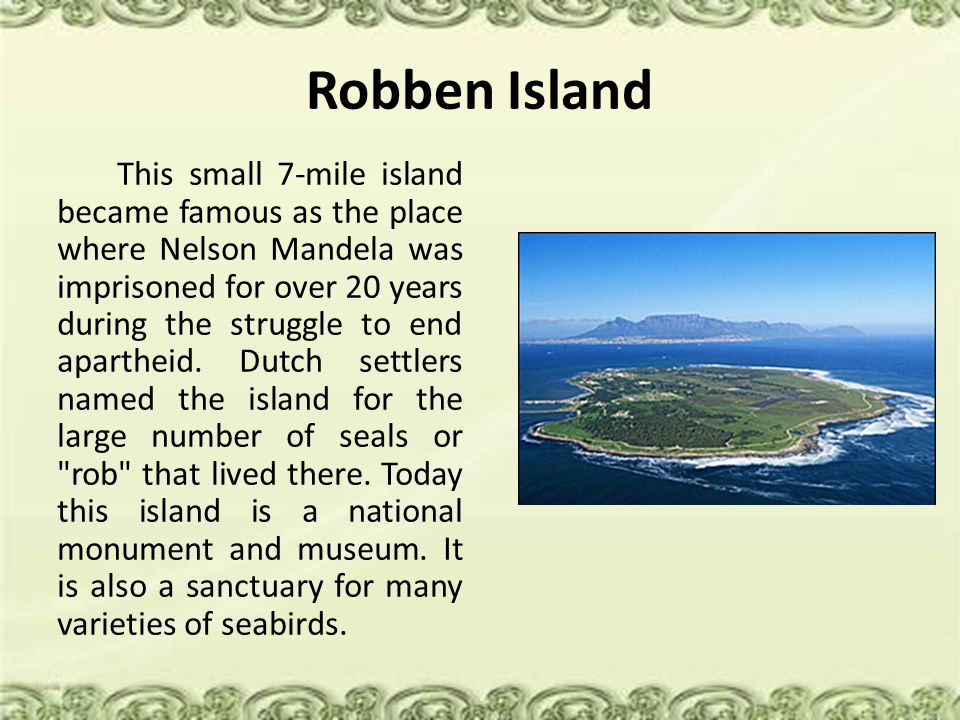 Robben Island This small 7-mile island became famous as the place where Nelson Mandela was imprisoned for over 20 years during the struggle to end apa