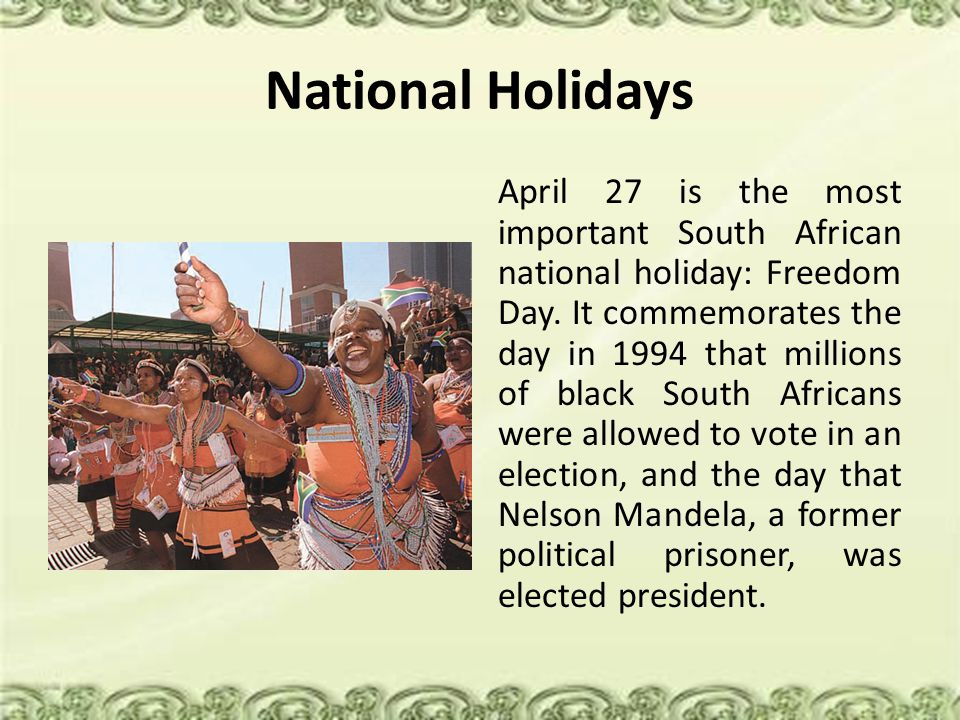 National Holidays April 27 is the most important South African national holiday: Freedom Day. It commemorates the day in 1994 that millions of black S