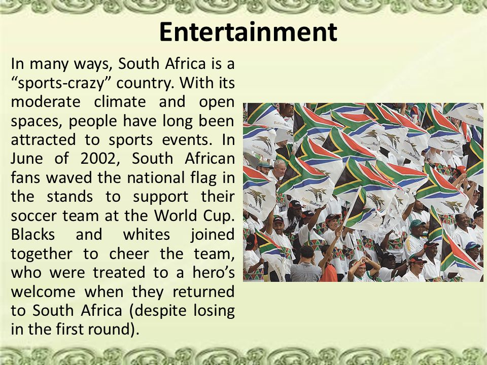 Entertainment In many ways, South Africa is a sports-crazy country.
